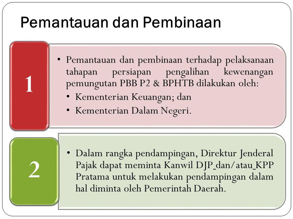 Pemantauan dan pembinaan terhadap pelaksanaan tahapan persiapan pengalihan kewenangan pemungutan PBB P2 & BPHTB dilakukan oleh: Kementerian Keuangan;