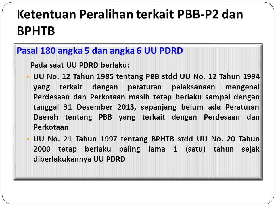 Ketentuan Peralihan terkait PBB-P2 dan BPHTB Pasal 180 angka 5 dan angka 6 UU PDRD Pada saat UU PDRD berlaku:  UU No. 12 Tahun 1985 tentang PBB stdd