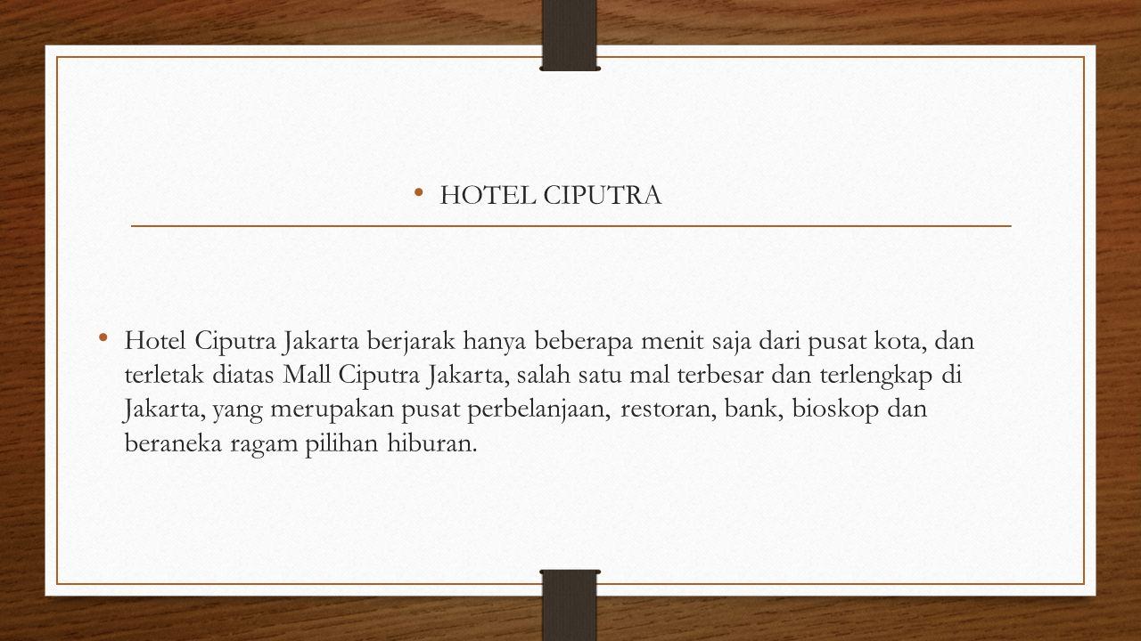 HOTEL CIPUTRA Hotel Ciputra Jakarta berjarak hanya beberapa menit saja dari pusat kota, dan terletak diatas Mall Ciputra Jakarta, salah satu mal terbe