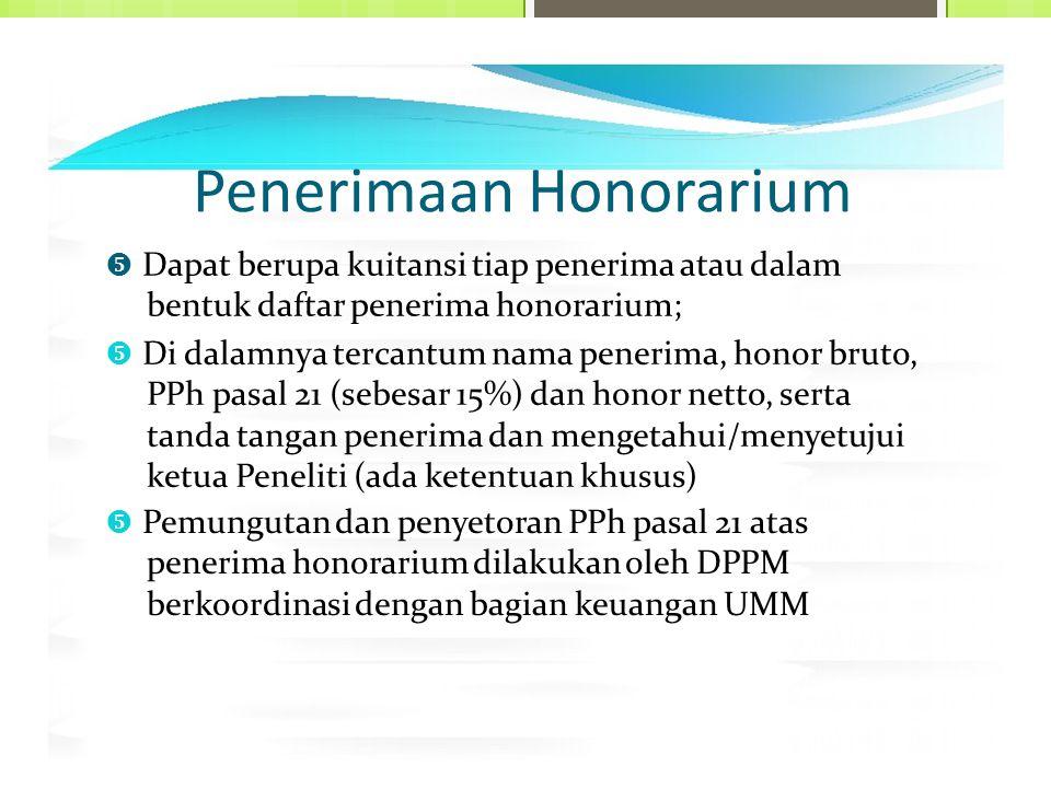 Penerimaan Honorarium  Dapat berupa kuitansi tiap penerima atau dalam bentuk daftar penerima honorarium;  Di dalamnya tercantum nama penerima, honor