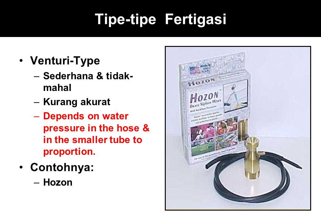 Tipe-tipe Fertigasi Venturi-Type –Sederhana & tidak- mahal –Kurang akurat –Depends on water pressure in the hose & in the smaller tube to proportion.
