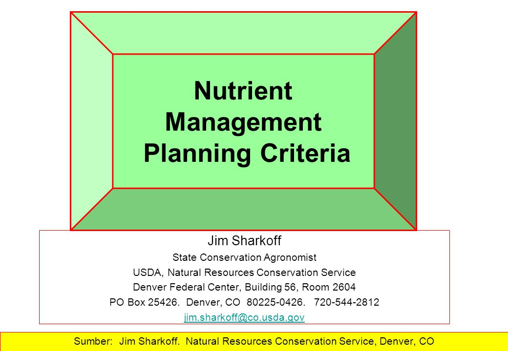 Nutrient Management Planning Criteria Sumber: Jim Sharkoff. Natural Resources Conservation Service, Denver, CO Jim Sharkoff State Conservation Agronom