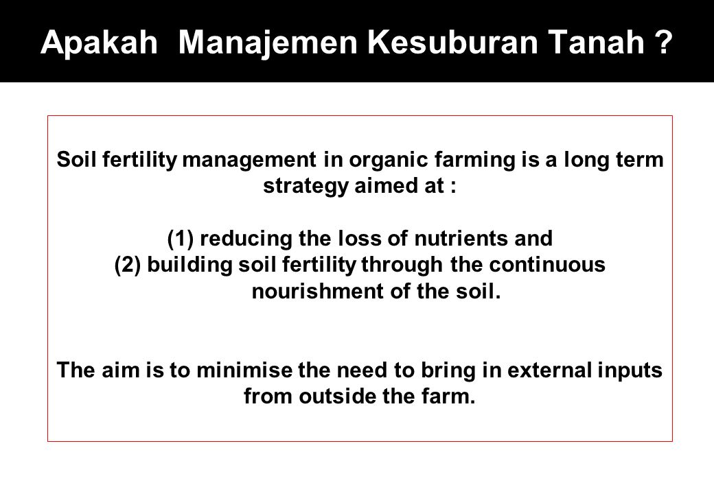 Kriteria tambahan untuk memelihara dan memperbaiki kondisi fidsika, kimia dan biologi tanah time the application of nutrients to avoid periods when fields activities will result in soil compaction In areas where salinity is a concern, select nutrient sources that minimize the buildup of soil salts Sumber: Jim Sharkoff.