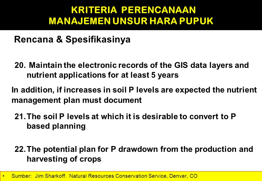 Rencana & Spesifikasinya 20. Maintain the electronic records of the GIS data layers and nutrient applications for at least 5 years In addition, if inc