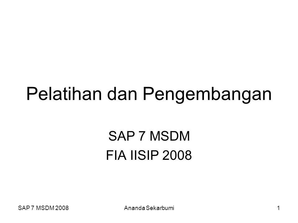 SAP 7 MSDM 2008Ananda Sekarbumi12 Evaluasi Opini Peserta Test hasil pembelajaran Perubahan Perilaku Pencapaian Pelatihan dan Pengembangan Benchmarking