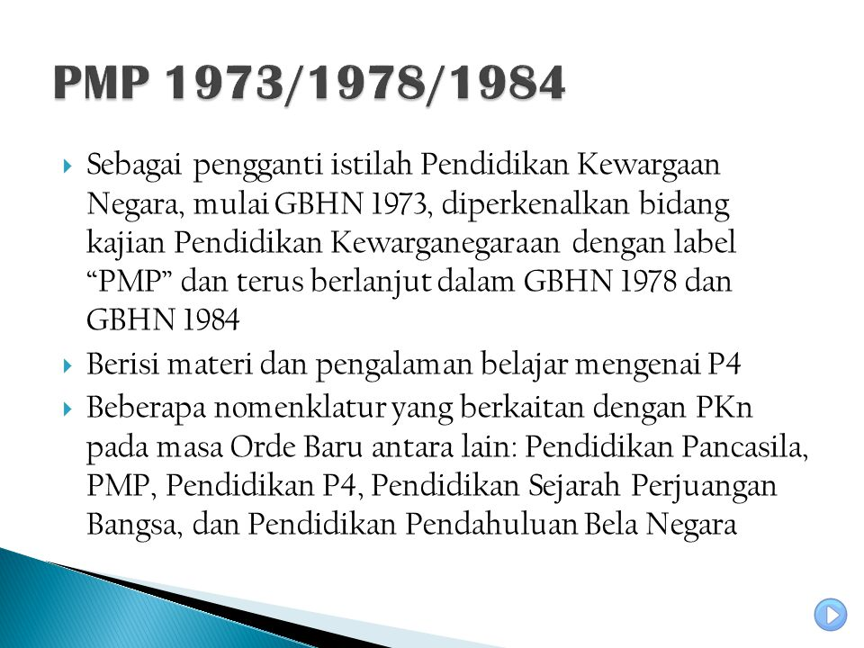 " Sebagai pengganti istilah Pendidikan Kewargaan Negara, mulai GBHN 1973, diperkenalkan bidang kajian Pendidikan Kewarganegaraan dengan label ""PMP"" da"