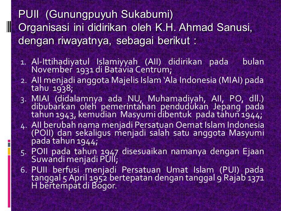 1.Al-Ittihadiyatul Islamiyyah (AII) didirikan pada bulan November 1931 di Batavia Centrum; 2.