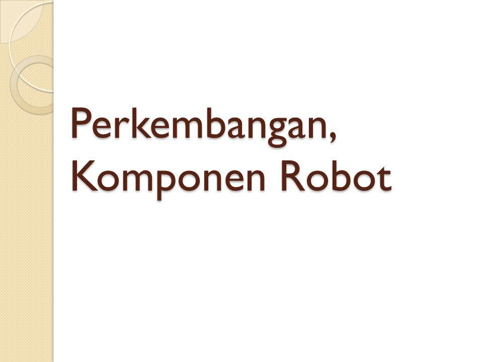 Kontroler Kontroler robot mempunyai 3 tugas utama : 1.