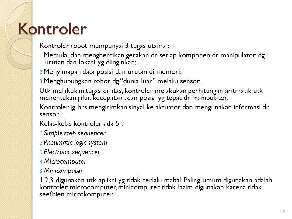 Kontroler Kontroler robot mempunyai 3 tugas utama : 1. Memulai dan menghentikan gerakan dr setiap komponen dr manipulator dg urutan dan lokasi yg diin