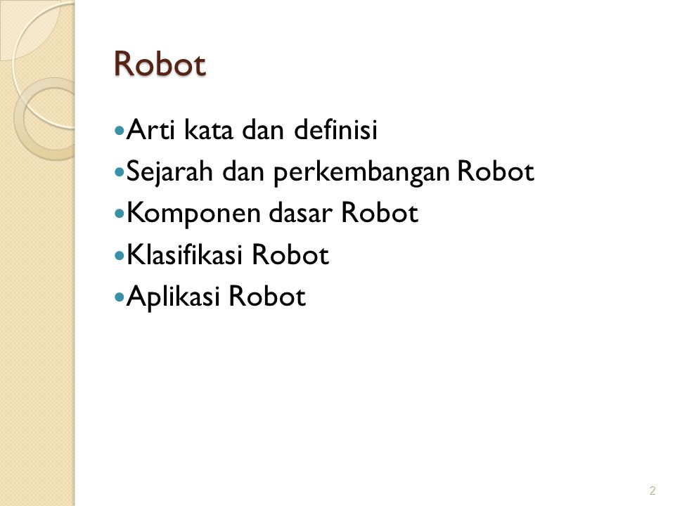 Robot Arti kata dan definisi Sejarah dan perkembangan Robot Komponen dasar Robot Klasifikasi Robot Aplikasi Robot 2