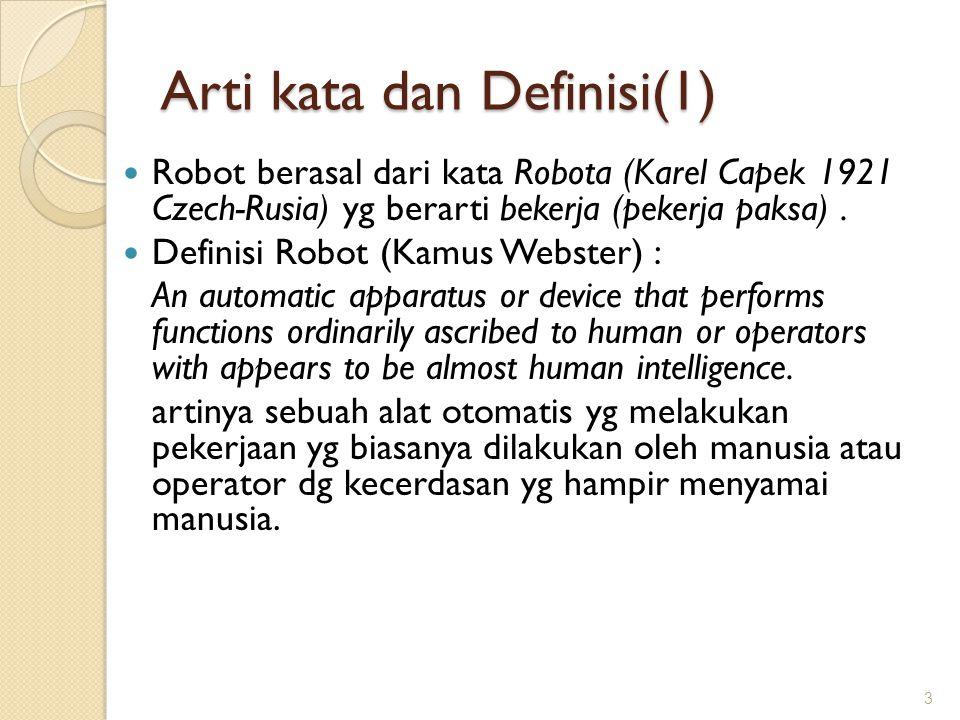 Arti kata dan Definisi(1) Robot berasal dari kata Robota (Karel Capek 1921 Czech-Rusia) yg berarti bekerja (pekerja paksa). Definisi Robot (Kamus Webs