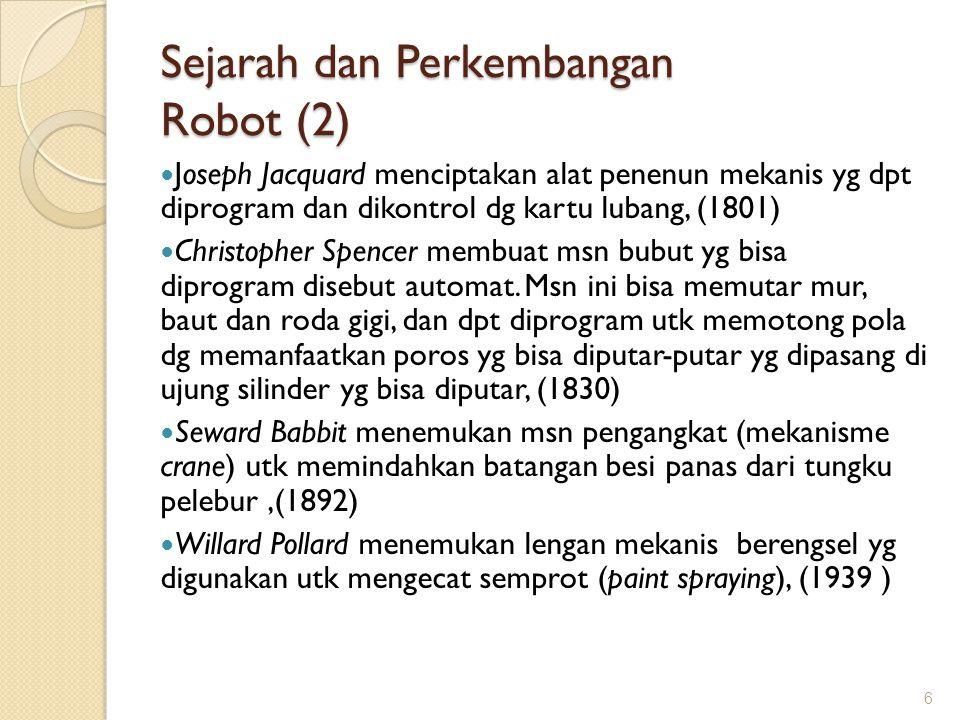 Sejarah dan Perkembangan Robot (2) Joseph Jacquard menciptakan alat penenun mekanis yg dpt diprogram dan dikontrol dg kartu lubang, (1801) Christopher