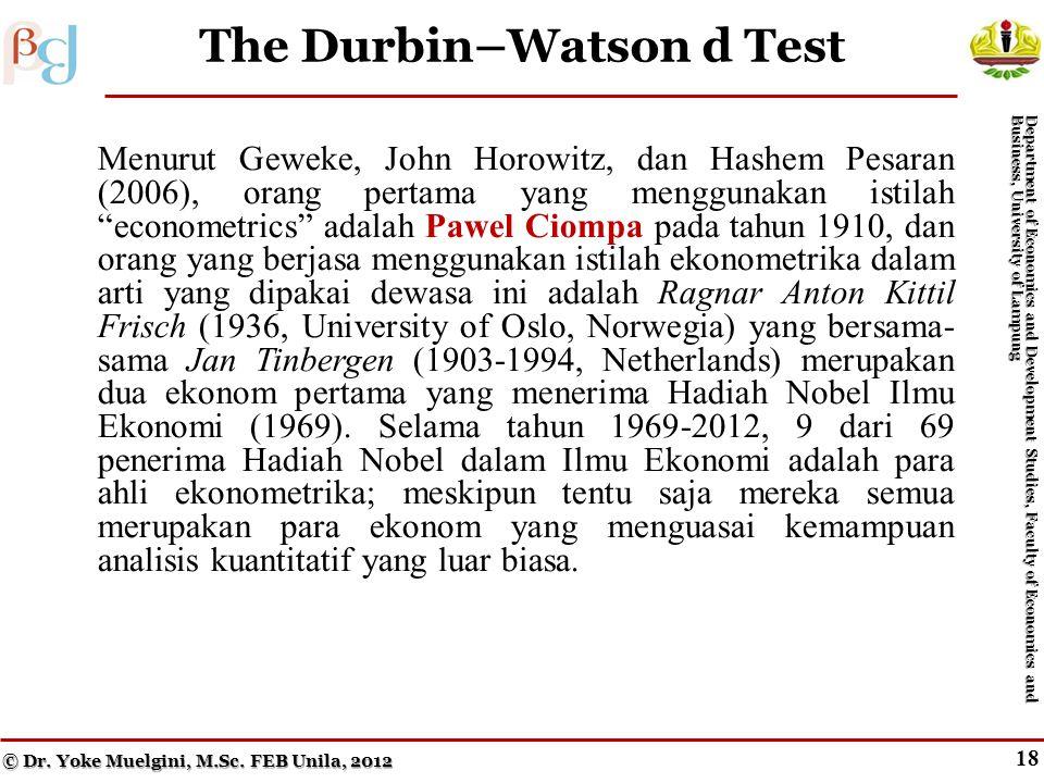 17 The Consequences of Serial Correlation Menurut Geweke, John Horowitz, dan Hashem Pesaran (2006), orang pertama yang menggunakan istilah econometrics adalah Pawel Ciompa pada tahun 1910, dan orang yang berjasa menggunakan istilah ekonometrika dalam arti yang dipakai dewasa ini adalah Ragnar Anton Kittil Frisch (1936, University of Oslo, Norwegia) yang bersama- sama Jan Tinbergen (1903-1994, Netherlands) merupakan dua ekonom pertama yang menerima Hadiah Nobel Ilmu Ekonomi (1969).