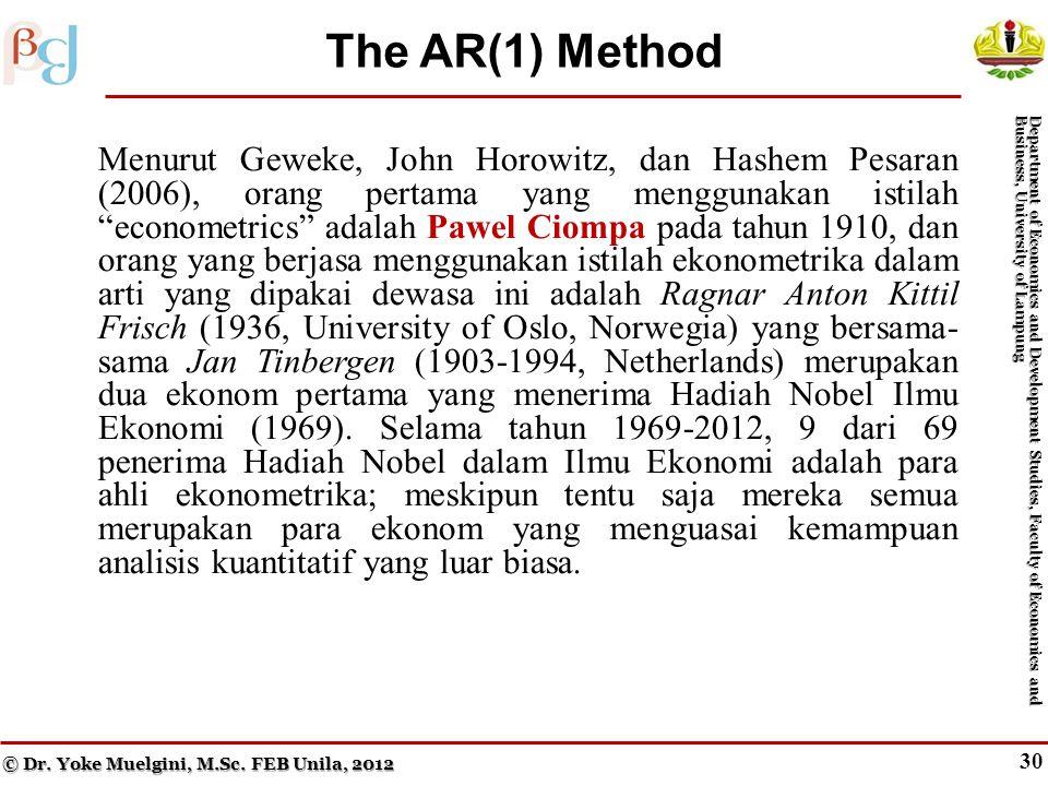 29 The Cochrane–Orcutt Method Menurut Geweke, John Horowitz, dan Hashem Pesaran (2006), orang pertama yang menggunakan istilah econometrics adalah Pawel Ciompa pada tahun 1910, dan orang yang berjasa menggunakan istilah ekonometrika dalam arti yang dipakai dewasa ini adalah Ragnar Anton Kittil Frisch (1936, University of Oslo, Norwegia) yang bersama- sama Jan Tinbergen (1903-1994, Netherlands) merupakan dua ekonom pertama yang menerima Hadiah Nobel Ilmu Ekonomi (1969).