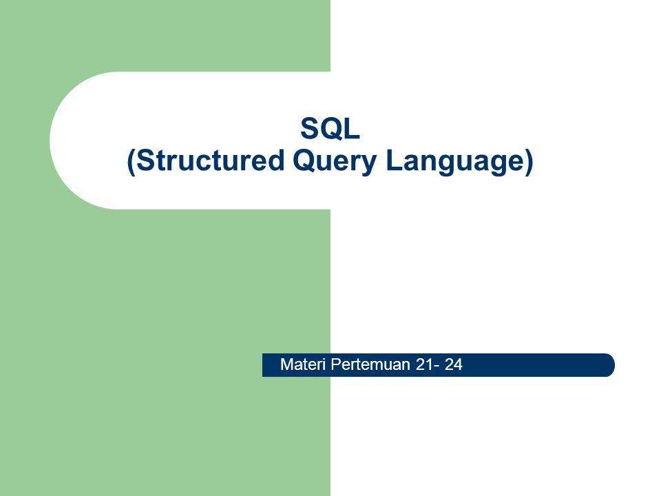 SQL (Structured Query Language) Materi Pertemuan 21- 24