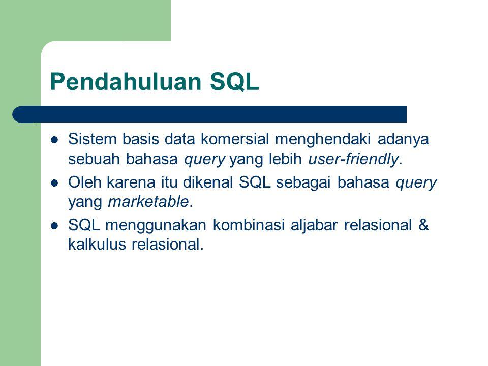 Pendahuluan SQL Sistem basis data komersial menghendaki adanya sebuah bahasa query yang lebih user-friendly. Oleh karena itu dikenal SQL sebagai bahas