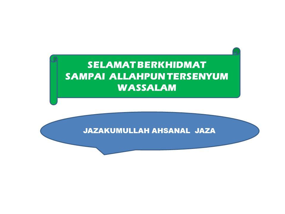 SELAMAT BERKHIDMAT SAMPAI ALLAHPUN TERSENYUM WASSALAM JAZAKUMULLAH AHSANAL JAZA