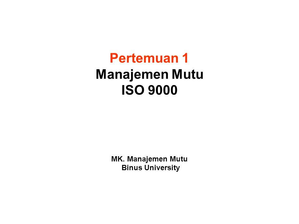Pertemuan 1 Manajemen Mutu ISO 9000 MK. Manajemen Mutu Binus University