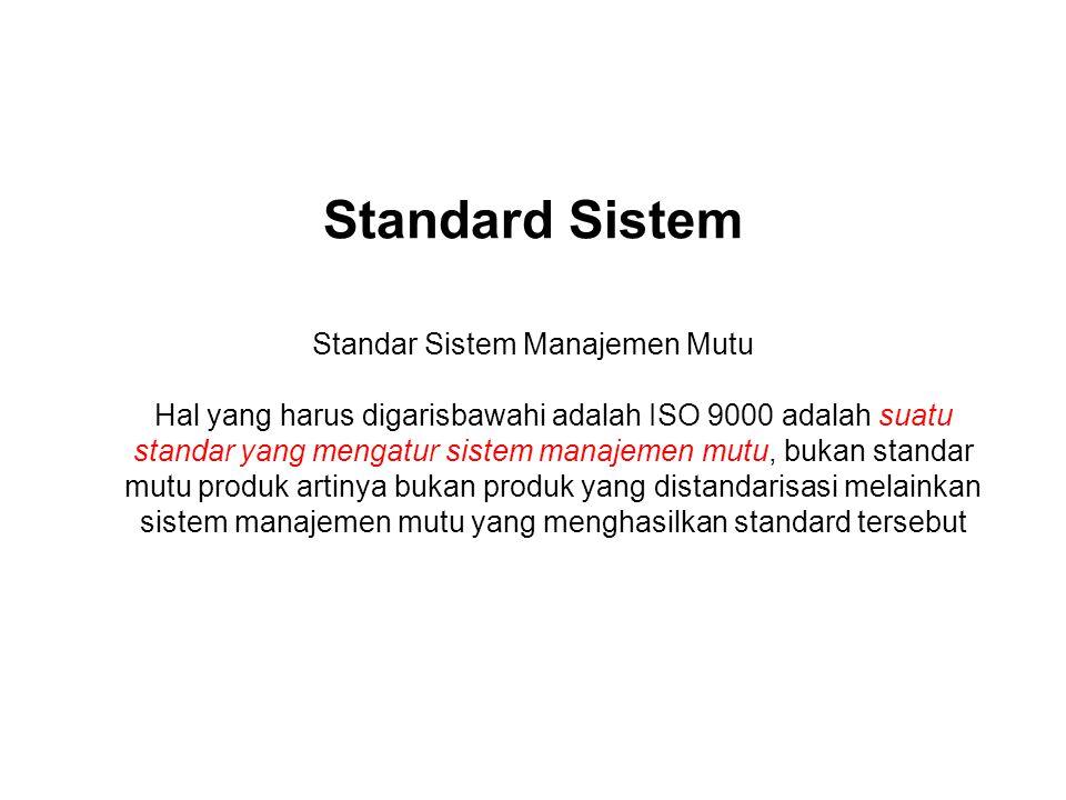 Seri ISO 9000 ISO 9000 : menjelaskan konsep dan memuat kosakata mutu ISO 9001 : merupakan persyaratan standar untuk sistem manajemen mutu ISO 9004 : merupakan panduan untuk perbaikan kinerja mutu di perusahaan Yang dapat disertifikasi hanya ISO 9001