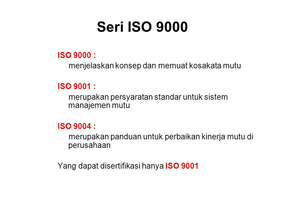 Prinsip ISO 9001 : 2008 1.Customer fokus 2.Leadership 3.Involvement of People 4.Process approach 5.System approach to management 6.Continual Improvement 7.Factual approach to decision making 8.Mutually benefical supplier relationship