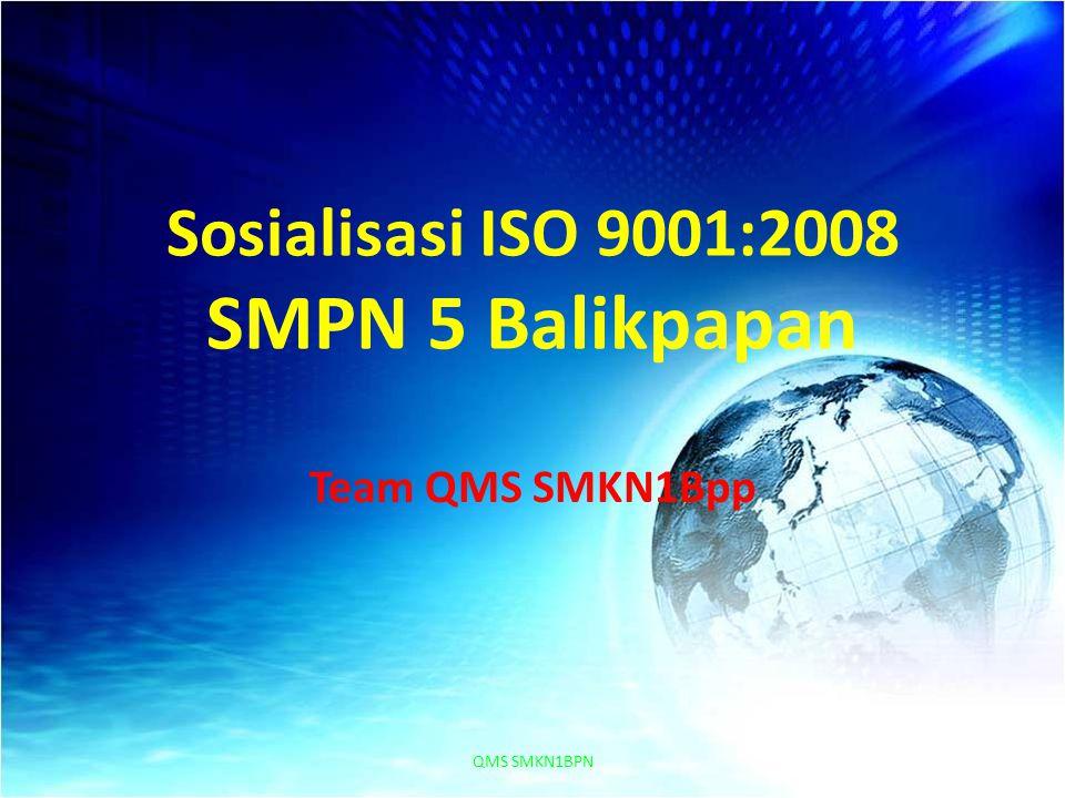 Sosialisasi ISO 9001:2008 SMPN 5 Balikpapan Team QMS SMKN1Bpp QMS SMKN1BPN1