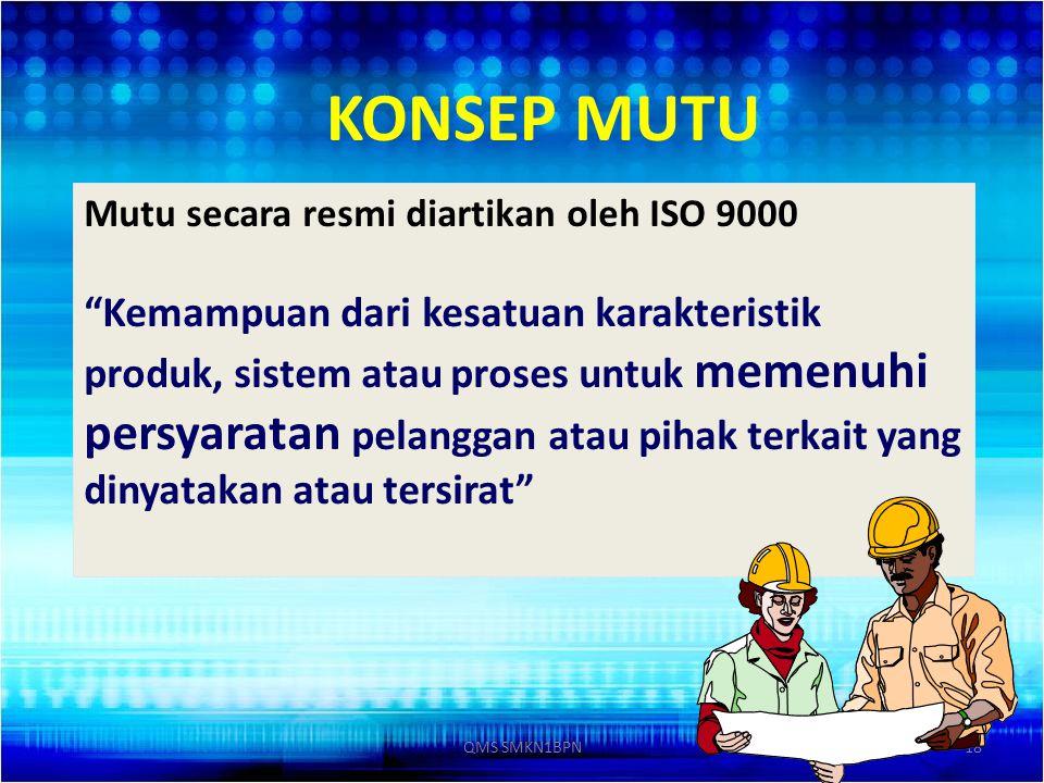 "18 Mutu secara resmi diartikan oleh ISO 9000 ""Kemampuan dari kesatuan karakteristik produk, sistem atau proses untuk memenuhi persyaratan pelanggan at"