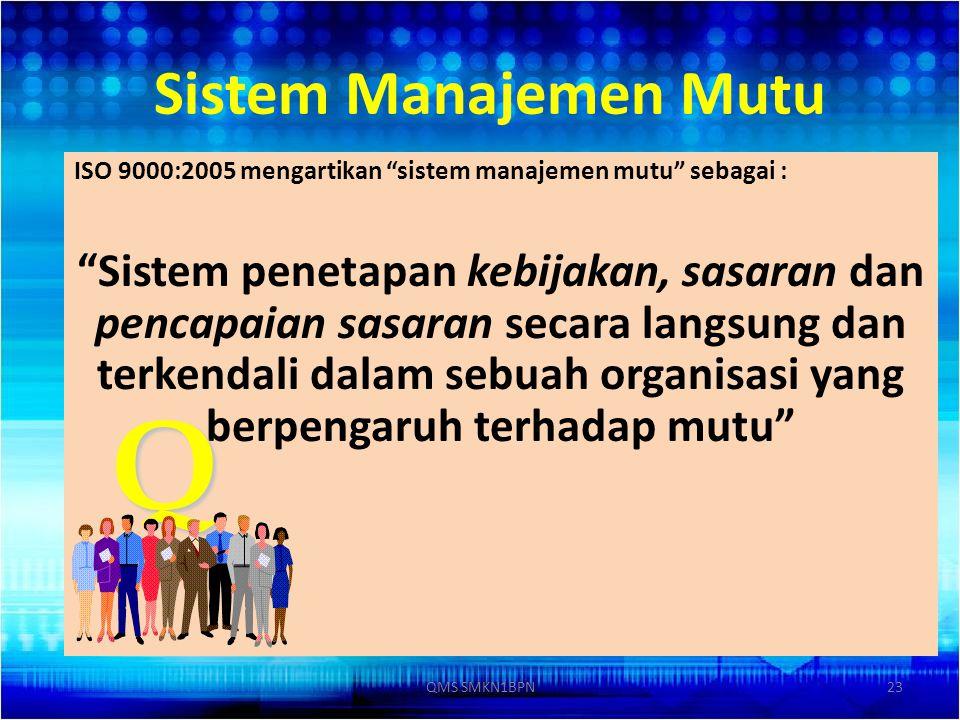 """Sistem Manajemen Mutu ISO 9000:2005 mengartikan """"sistem manajemen mutu"""" sebagai : """"Sistem penetapan kebijakan, sasaran dan pencapaian sasaran secara l"""