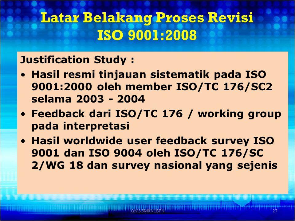 Latar Belakang Proses Revisi ISO 9001:2008 Justification Study : Hasil resmi tinjauan sistematik pada ISO 9001:2000 oleh member ISO/TC 176/SC2 selama