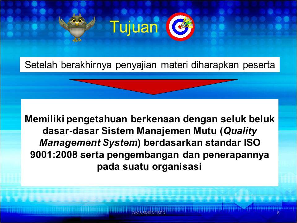 6 Tujuan Memiliki pengetahuan berkenaan dengan seluk beluk dasar-dasar Sistem Manajemen Mutu (Quality Management System) berdasarkan standar ISO 9001: