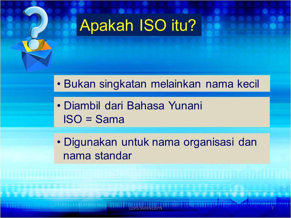 7 Apakah ISO itu? Bukan singkatan melainkan nama kecil Diambil dari Bahasa Yunani ISO = Sama Digunakan untuk nama organisasi dan nama standar QMS SMKN