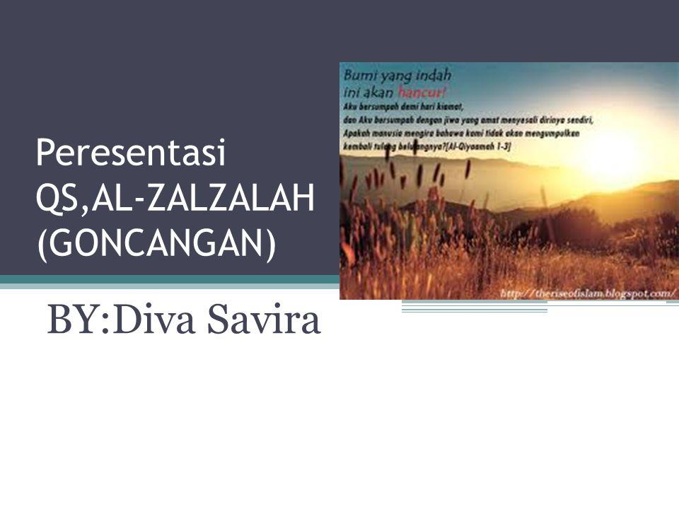 Peresentasi QS,AL-ZALZALAH (GONCANGAN) BY:Diva Savira