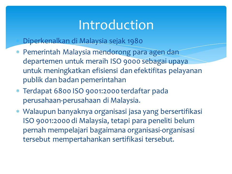  Diperkenalkan di Malaysia sejak 1980  Pemerintah Malaysia mendorong para agen dan departemen untuk meraih ISO 9000 sebagai upaya untuk meningkatkan