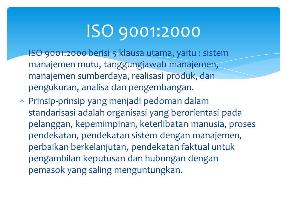  ISO 9001:2000 berisi 5 klausa utama, yaitu : sistem manajemen mutu, tanggungjawab manajemen, manajemen sumberdaya, realisasi produk, dan pengukuran,