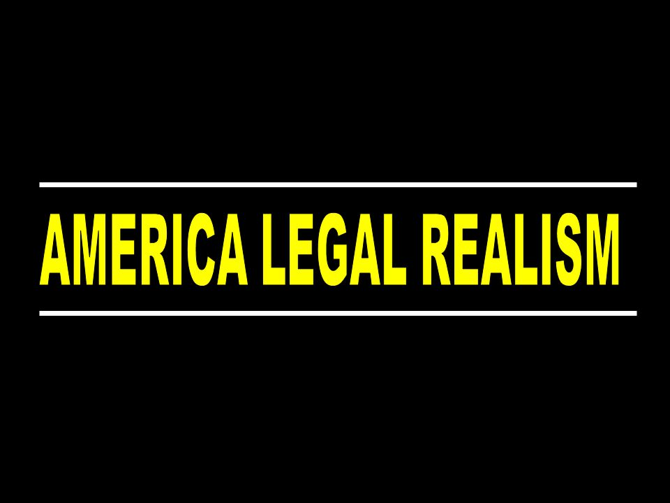 AMERICA LEGAL REALISM Look at what the lawyer do and not at what they say to do The operation of the law Emphasizes the need for empirical basis for legal sciences Menolak Predictive theory of law