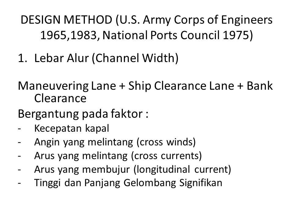 DESIGN METHOD (U.S. Army Corps of Engineers 1965,1983, National Ports Council 1975) 1.Lebar Alur (Channel Width) Maneuvering Lane + Ship Clearance Lan