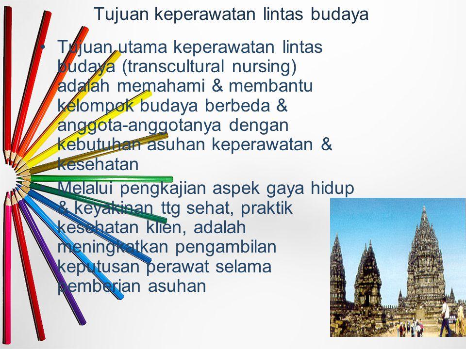 Tujuan keperawatan lintas budaya Tujuan utama keperawatan lintas budaya (transcultural nursing) adalah memahami & membantu kelompok budaya berbeda & a