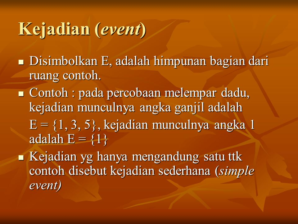 Kejadian (event) Disimbolkan E, adalah himpunan bagian dari ruang contoh.