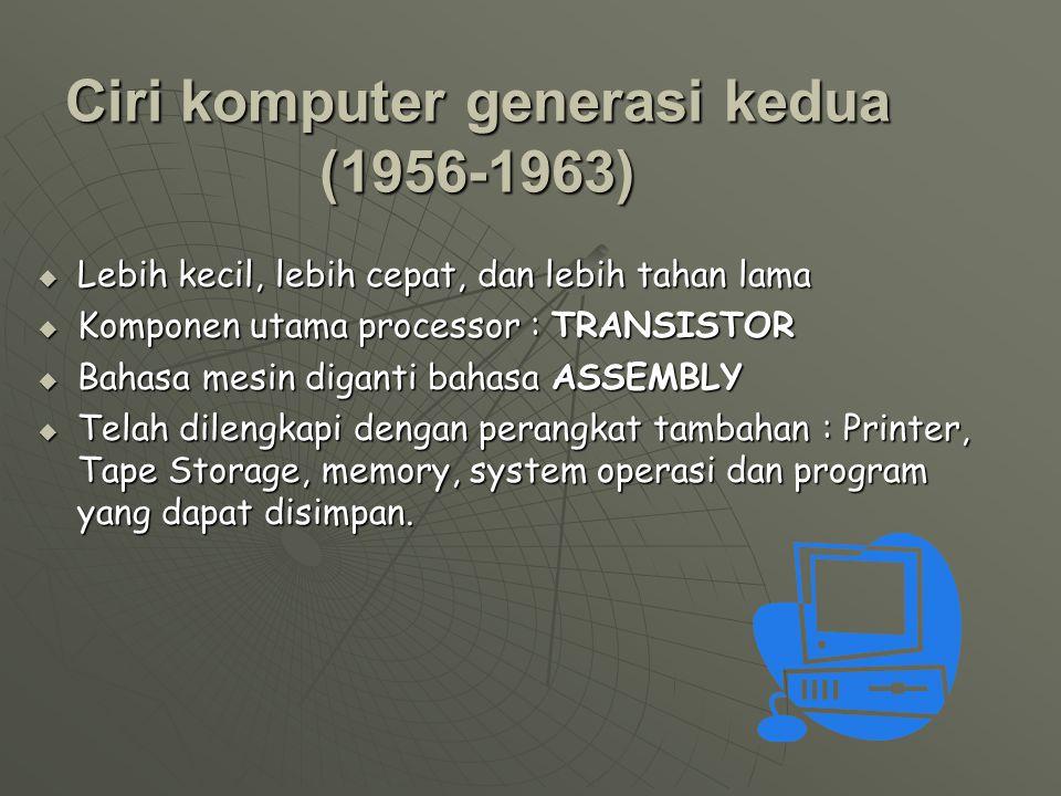 Perkembangan komputer generasi kedua (1956-1963)  penemuan transistor merupakan suatu revolusi dalam perkembangan perangkat elektronik ditahun 1950an.