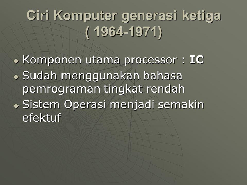 Perkembangan Komputer generasi ketiga (1964-1971)  Jack Kilby mengembangkan sebuah komponen yang dinamakan IC (Intregrated Circuit).