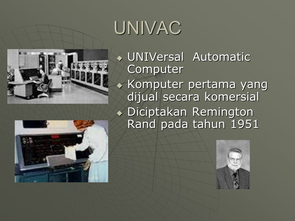 EDVAC  Electronic Discrete Variable Automatic Computer  Memiliki memori untuk menyimpan data  Diciptakan oleh Von Neumann pada tahun 1945