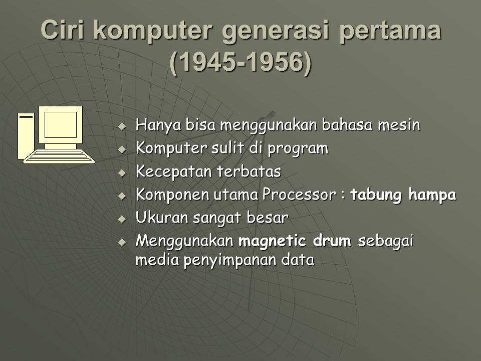 Perkembangan Komputer generasi pertama ( 1945-1956) 1.