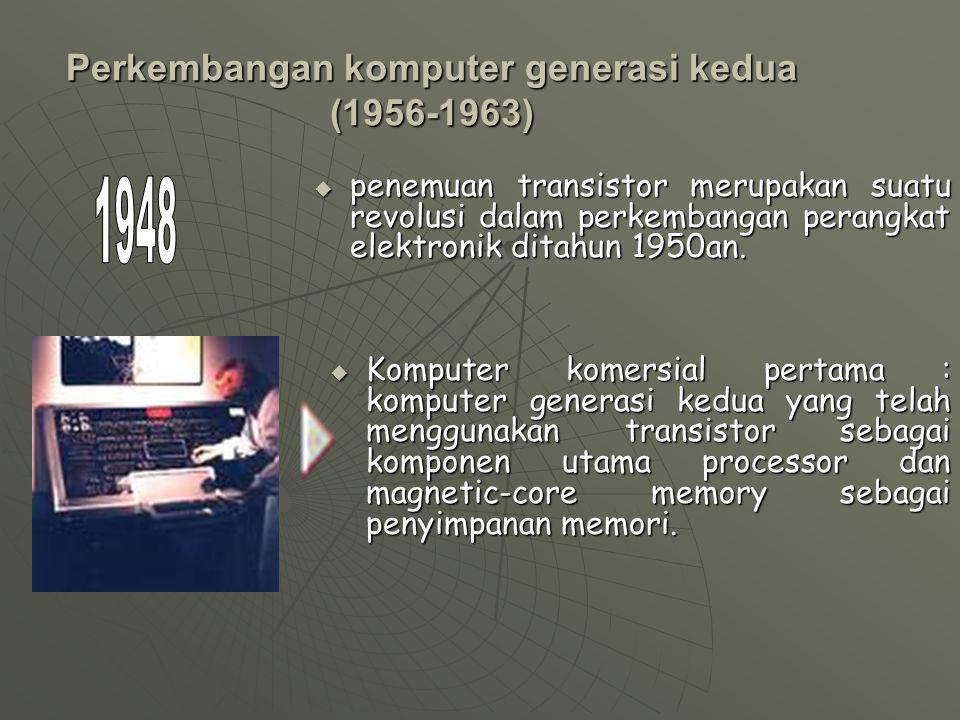 Ciri komputer generasi pertama (1945-1956) HHHHanya bisa menggunakan bahasa mesin KKKKomputer sulit di program KKKKecepatan terbatas KKKKomponen utama Processor : tabung hampa UUUUkuran sangat besar MMMMenggunakan magnetic drum sebagai media penyimpanan data
