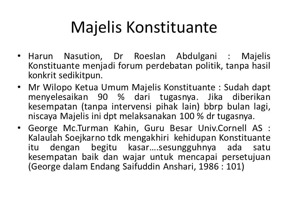 Majelis Konstituante Harun Nasution, Dr Roeslan Abdulgani : Majelis Konstituante menjadi forum perdebatan politik, tanpa hasil konkrit sedikitpun.