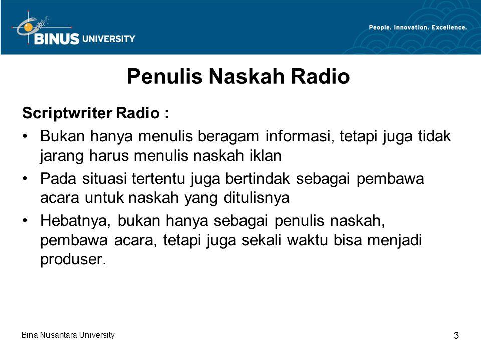 Scriptwriter Radio (lanjutan) Membuat garis besar topik yang diangkat pada program siaran radio Menyiapkan informasi-informasi pendukung program siaran radio Mempersiapkan rundown acara tertentu, misalnya talkshow radio Bina Nusantara University 4