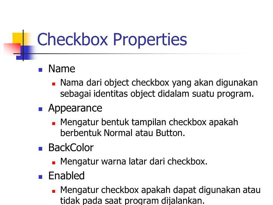 Checkbox Properties Name Nama dari object checkbox yang akan digunakan sebagai identitas object didalam suatu program. Appearance Mengatur bentuk tamp