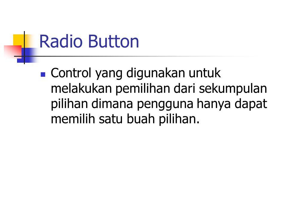 Radio Button Control yang digunakan untuk melakukan pemilihan dari sekumpulan pilihan dimana pengguna hanya dapat memilih satu buah pilihan.