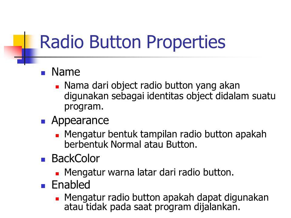 Radio Button Properties Name Nama dari object radio button yang akan digunakan sebagai identitas object didalam suatu program. Appearance Mengatur ben