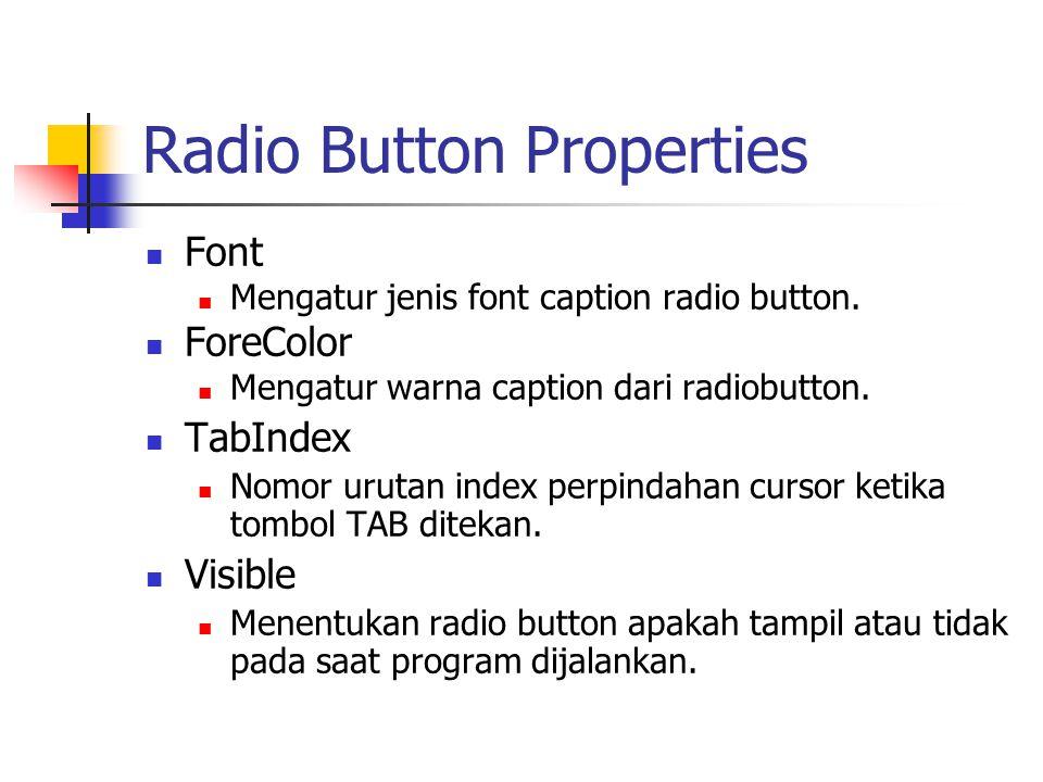 Radio Button Properties Font Mengatur jenis font caption radio button. ForeColor Mengatur warna caption dari radiobutton. TabIndex Nomor urutan index