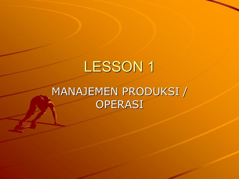 LESSON 1 MANAJEMEN PRODUKSI / OPERASI