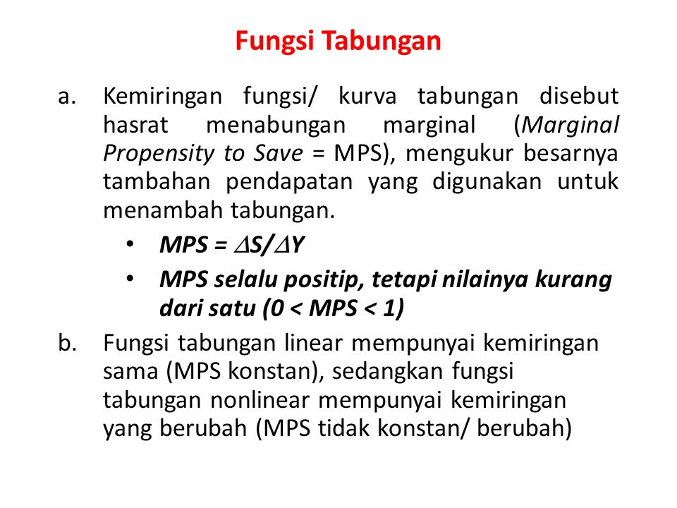 Fungsi Tabungan a.Kemiringan fungsi/ kurva tabungan disebut hasrat menabungan marginal (Marginal Propensity to Save = MPS), mengukur besarnya tambahan